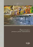 Figures d'esclaves : présences, paroles, représentations