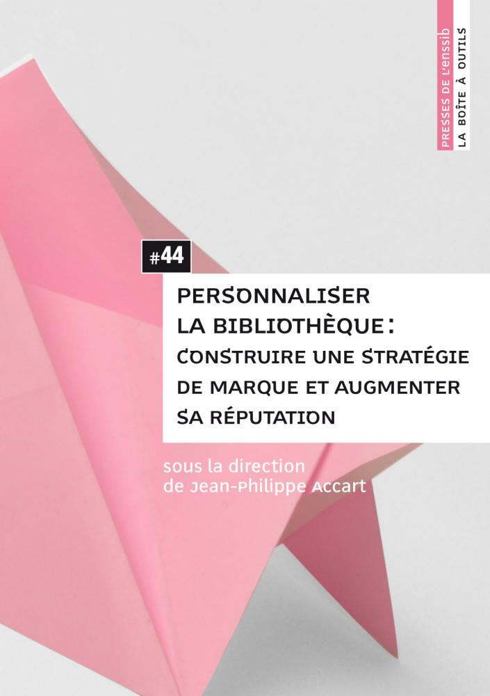 """Résultat de recherche d'images pour """"Personnaliser la bibliothèque : construire une stratégie de marque et augmenter sa réputation / Accart, Jean-Philippe"""""""