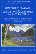 Contribution française à la connaissance géographique des 'Mers du Sud'/French Contribution to the Scientific Research on the Tropical Pacific Ocean, Indian Ocean, Austral Ocean and their Islands