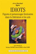 Idiots. Figures et personnages liminaires dans la littérature et les arts