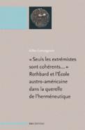 « Seuls les extrémistes sont cohérents… » Rothbard et l'École austro-américaine dans la querelle de l'herméneutique
