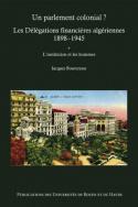 Un parlement colonial ? Les délégations financières algériennes (1898-1945)