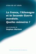 La France, l'Allemagne et la Seconde Guerre mondiale. Quelles mémoires ?