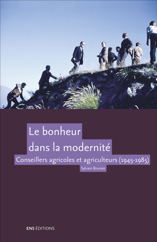 Vignette du document Le  bonheur dans la modernité. Conseillers agricoles et agriculteurs (1945-1985)
